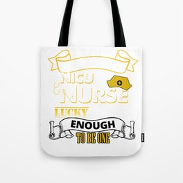 Tough Enough To Be a NICU Nurse, Lucky To Be One Tote Bag