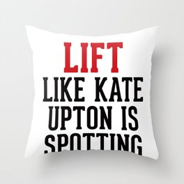 Lift like Kate Upton is Spotting You Throw Pillow