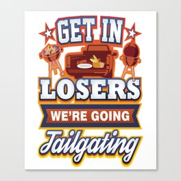 Get In Losers We're Going Tailgating Canvas Print