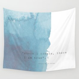 Where I create, there I am true. Quote Rainer Maria Rilke Wall Tapestry