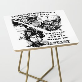 Never Underestimate, a Woman, who Loves, Tim Burton Movies, and was Born in JANUARY Side Table