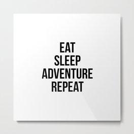 Eat Sleep Adventure Repeat Metal Print