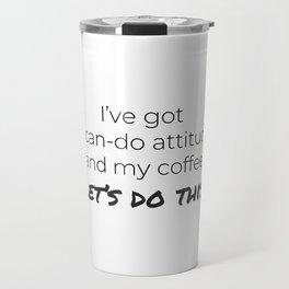 Coffee and a Can-Do Attitude Travel Mug