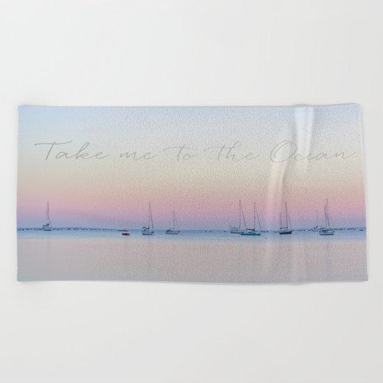 Take me to the ocean sunrise calm see Beach Towel
