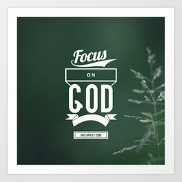 Focus on God Art Print