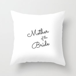 Mother of the bride, Bridesmaid, Bachelorette, Maid of Honor Wedding Throw Pillow
