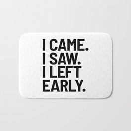 I Came I Saw I Left Early Bath Mat