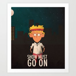 Show Must Go On Art Print