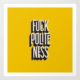 Fuck Politeness Art Print