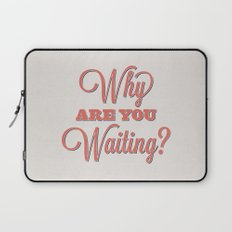 Why are you waiting? Laptop Sleeve