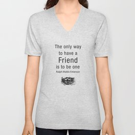 The only way to have a friend is to be one. – RW Emerson Unisex V-Neck