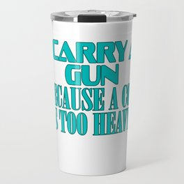 """Show your funny and humorous side with this """"I Carry A Gun Because A Cop Is Too Heavy"""" tee!   Travel Mug"""