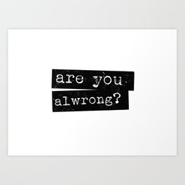 all wrong Art Print