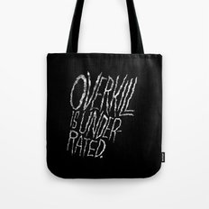 Overkill is Underrated. Tote Bag