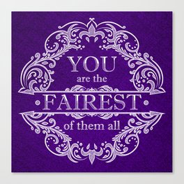 You are the fairest of them all Canvas Print