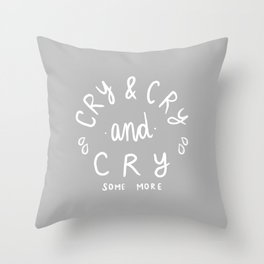 Cry and Cry Throw Pillow