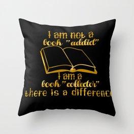 """I am not a book """"addict""""... Throw Pillow"""