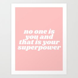 no one is you and that is your superpower Kunstdrucke