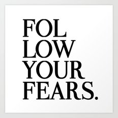 Follow Your Fears Art Print