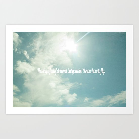 The sky is full of dreams, but you don't know how to fly. Art Print