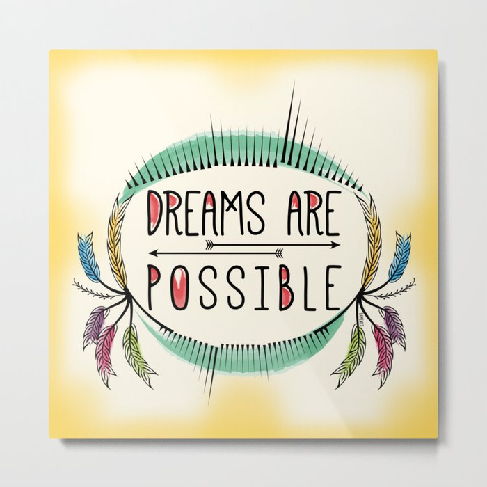 Dreams are Possible Metal Print