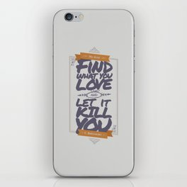 MY DEAR, FIND WHAT YOU LOVE AND LET IT KILL YOU iPhone Skin
