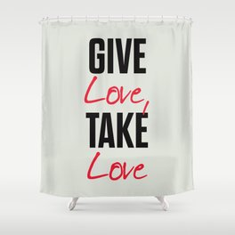 Give love, take love, tyopgraphy illustration, gift for her, people in love, be my Valentine, Romant Shower Curtain