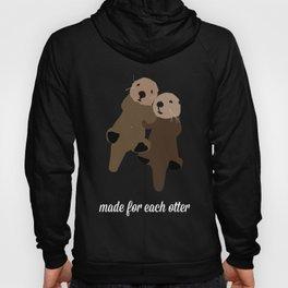 Made For Each Otter Hoody