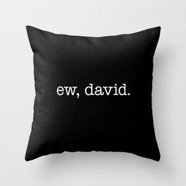 Ew, David. - white type Throw Pillow