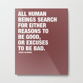 All Human Beings Search for Either Reasons to be Good or Excuses to be Bad. Metal Print