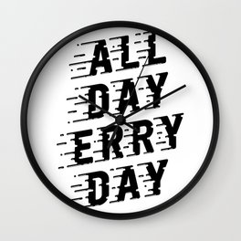 All Day Erry Day Wall Clock