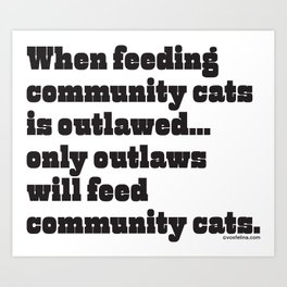 When feeding community cats is outlawed... Art Print