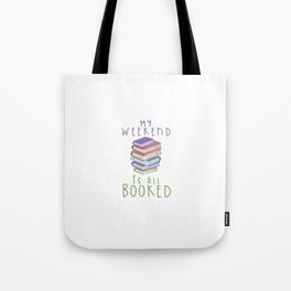 MY WEEKEND IS ALL BOOKED Tote Bag