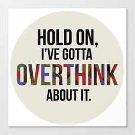 hold on, i've gotta overthink about it. Canvas Print