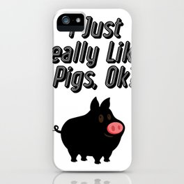 I Just Really Like Pigs OK Funny Farm Animal Gifts iPhone Case