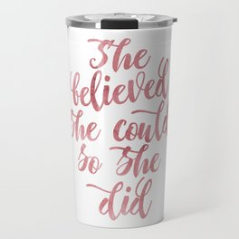 She believed she could so she did Rose Watercolor Travel Mug