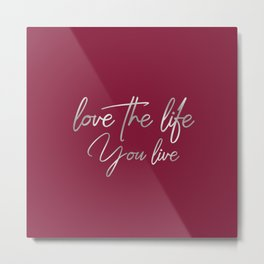 Love the life you live – Passionate Wine Red Metal Print