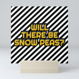 Will there be Snow peas? Mini Art Print