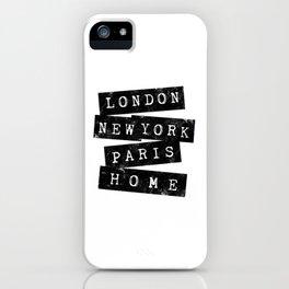 LONDON, NEW YORK, PARIS, HOME iPhone Case