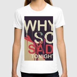 Why so Sad Tonight ? T-shirt