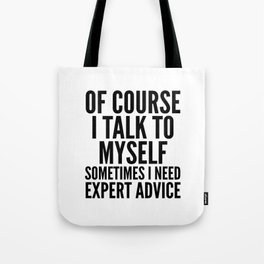 Of Course I Talk To Myself Sometimes I Need Expert Advice Tote Bag