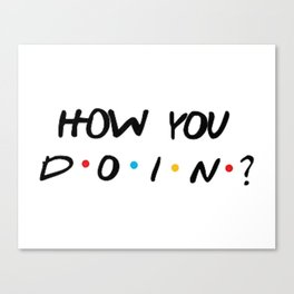 How you doing'? Canvas Print