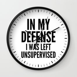 In My Defense I Was Left Unsupervised Wall Clock