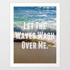 Let The Waves Wash Over Me Art Print
