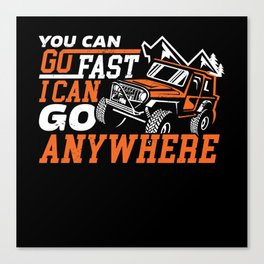 You Can Go Fast Can Go Anywhere Canvas Print