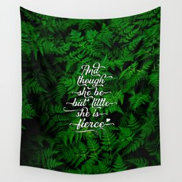 And though she be but little she is fierce (Deep Forest Ferns) Wall Tapestry