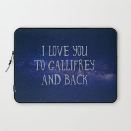 Love you to Gallifrey and back Laptop Sleeve