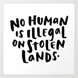 No Human is Illegal on Stolen Lands Art Print