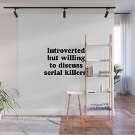 Introverted But Willing To Discuss Serial Killers Wall Mural