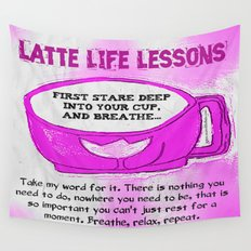 LATTE LIFE LESSONS ~ Breathe, Relax, Repeat.. Wall Tapestry